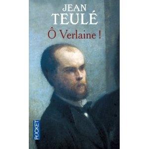 Jean Teulé : Ô Verlaine !