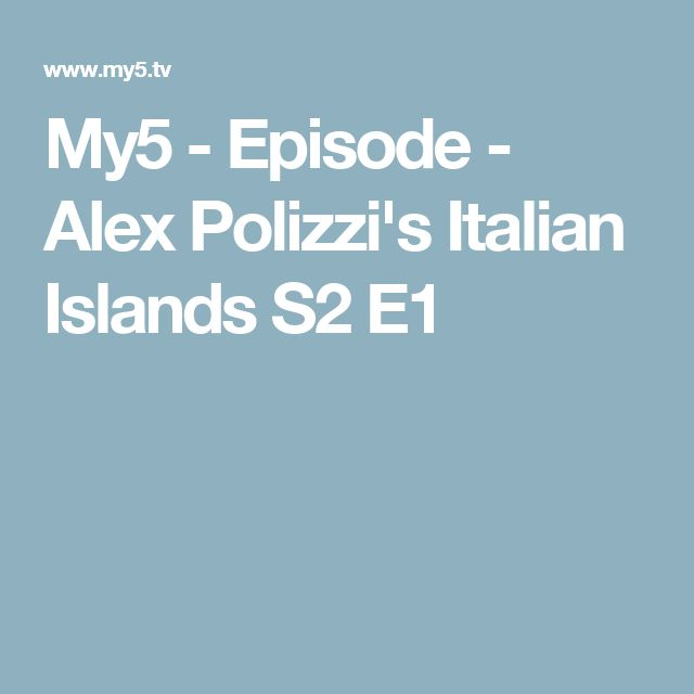 My5 - Episode - Alex Polizzi's Italian Islands S2 E1