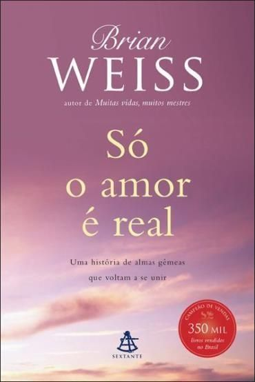Só o Amor É Real - Uma História de Almas Gêmeas Que Voltam A Se Unir