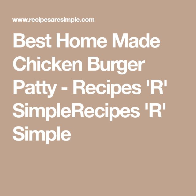 Best Home Made Chicken Burger Patty - Recipes 'R' SimpleRecipes 'R' Simple