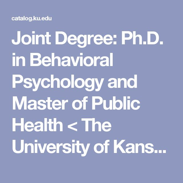 Joint Degree: Ph.D. in Behavioral Psychology and Master of Public Health < The University of Kansas