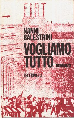 """""""Vogliamo tutto"""" di Nanni Balestrini"""