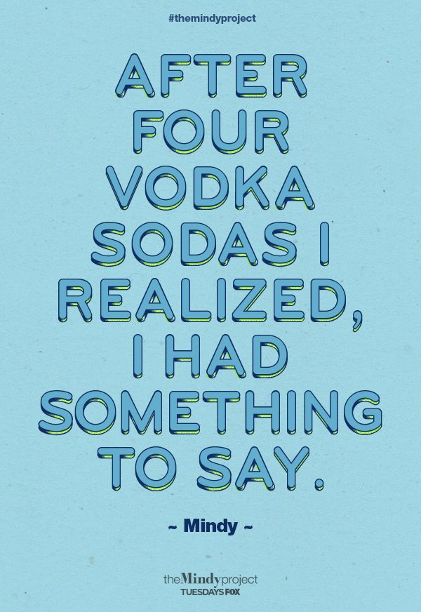 """""""After four vodka sodas I realized, I had something to say.""""#themindyproject TUE 9:30/8:30c   FOX"""