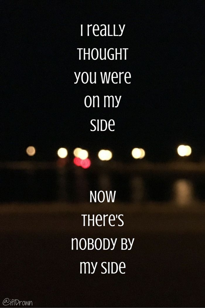 "Don't let me down - the chainsmokers lyrics   ""I really thought you were by my side, now there's nobody by my side."""