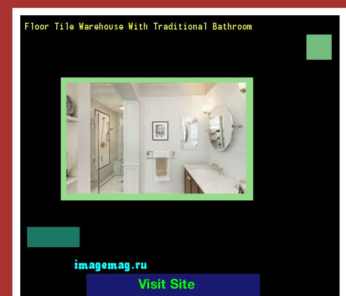 Floor Tile Warehouse With Traditional Bathroom 132110 - The Best Image Search