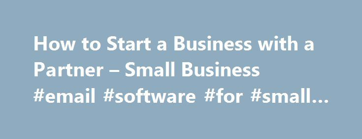 How to Start a Business with a Partner – Small Business #email #software #for #small #business http://india.remmont.com/how-to-start-a-business-with-a-partner-small-business-email-software-for-small-business/  # How to Start a Business with a Partner Tips Get to know your potential partner and learn about his or her personal and professional values, ideas and goals. Consult a lawyer and an accountant to draw up a written partnership agreement. Spell out an exit plan for you and the business…