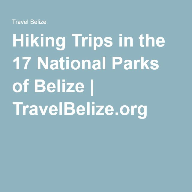 Hiking Trips in the 17 National Parks of Belize | TravelBelize.org
