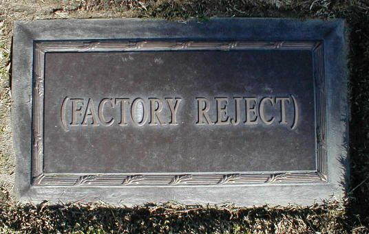 Factory Reject - Notable as a unique headstone. Located in the Gardens of Ascension section of Forest Lawn Memorial Park, Glendale, California.