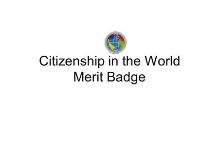 Citizenship in the World Merit Badge. Troop 944