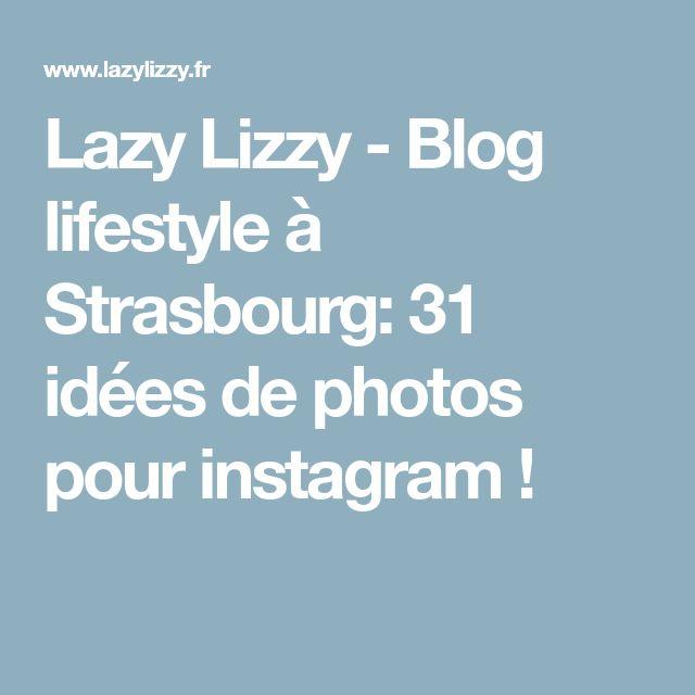 Lazy Lizzy - Blog lifestyle à Strasbourg: 31 idées de photos pour instagram !
