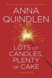 On sale Tuesday - Anna Quindlen's new memoir LOTS OF CANDLES, PLENTY OF CAKE