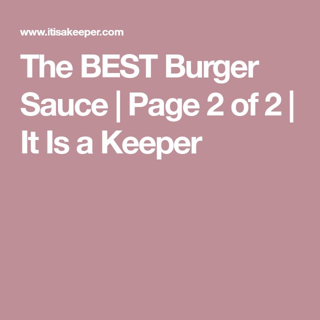 The BEST Burger Sauce | Page 2 of 2 | It Is a Keeper