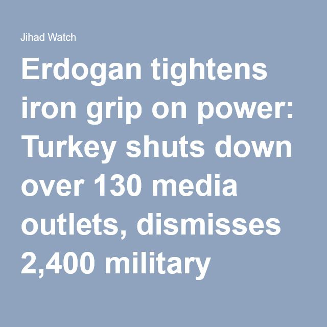 Erdogan tightens iron grip on power: Turkey shuts down over 130 media outlets, dismisses 2,400 military personnel