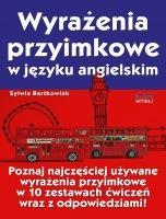 Wyrażenia przyimkowe w języku angielskim / Sylwia Bartkowiak  Najczęściej używane wyrażenia przyimkowe w 10 zestawach ćwiczeń wraz z odpowiedziami!