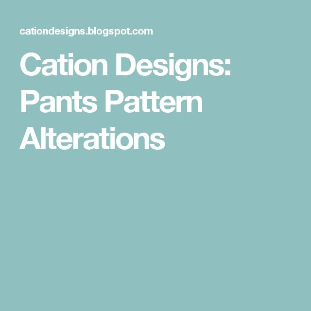 Cation Designs: Pants Pattern Alterations