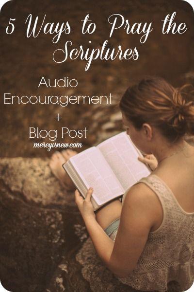 5 Ways to Pray the Scriptures http://www.mercyisnew.com/2014/09/04/practical-ways-pray-scriptures-podcast-blog-post/