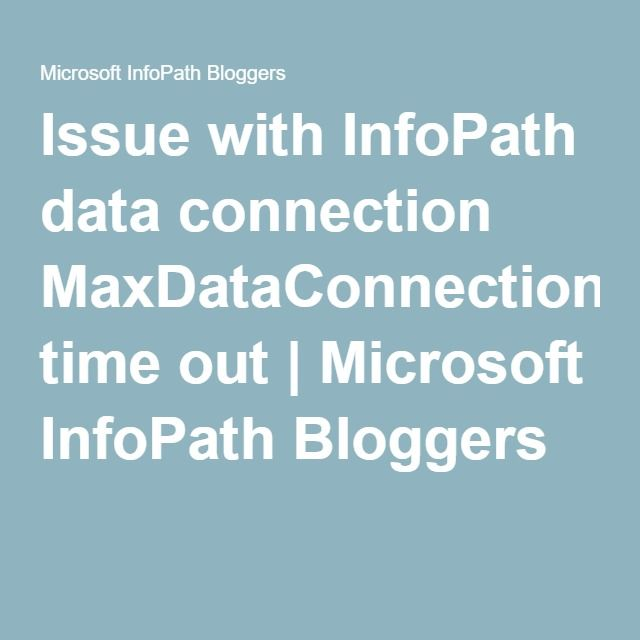 Issue with InfoPath data connection MaxDataConnectionRoundTrip time out | Microsoft InfoPath Bloggers