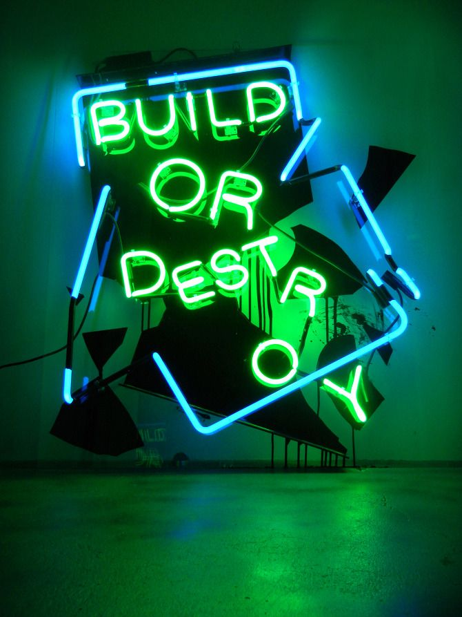 """build or destroy"" neon, plex and enamel paint 2011 by Patrick Martinez"