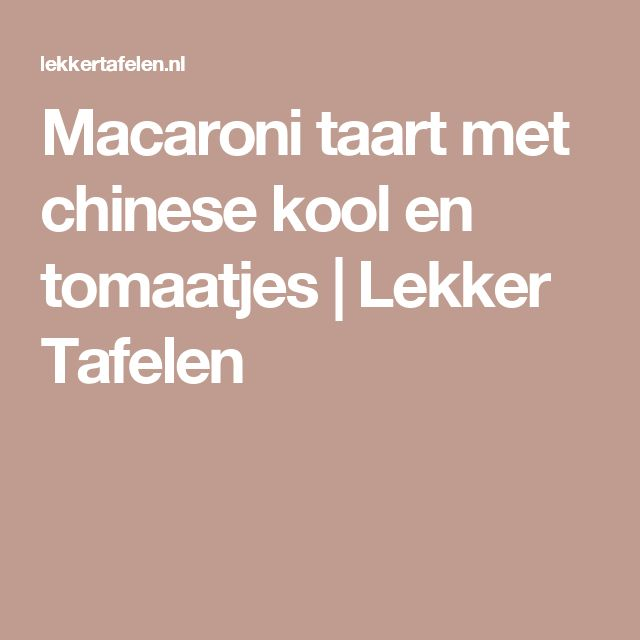 Macaroni taart met chinese kool en tomaatjes | Lekker Tafelen