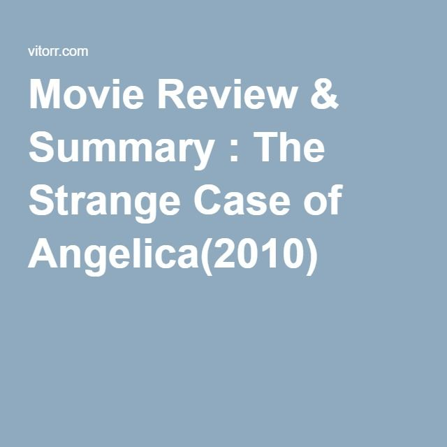 Movie Review & Summary : The Strange Case of Angelica(2010)