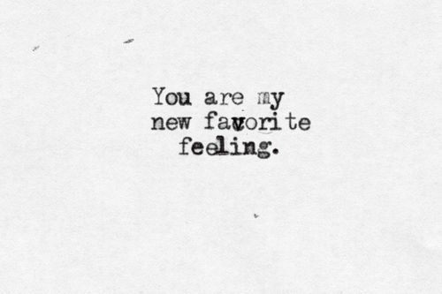 You are my new favorite feeling. | How Do It Info
