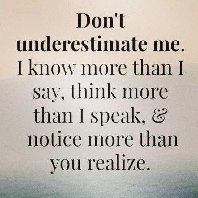 Don't underestimate me.  #quotes #positiveoutlooks