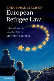 Hélène Lambert, Jane McAdam & Maryellen Fullerton, eds., The Global Reach of European Refugee Law, Cambridge University Press, Oct. 2013