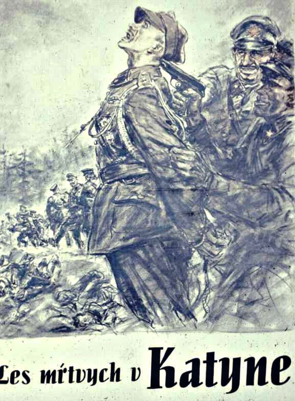A German poster purporting to show the murder of the Polish officers in 1940 by the Soviet NKVD. The Soviet union had invaded half of Poland in 1939 with the agreement of the Germans. Now the Germans tried to distract attention from their own crimes by publicising the massacre. It is unlikely that the murders were committed at the site of the burials, but the German claim was essentially true.