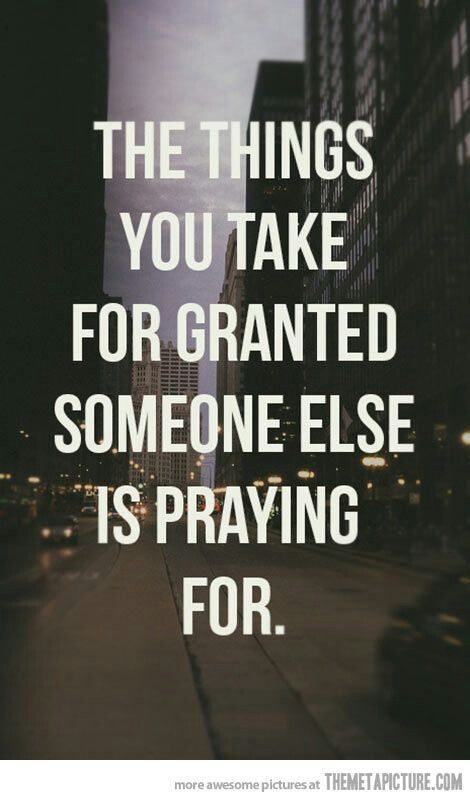 #Inspiration | Don't take it for granted.