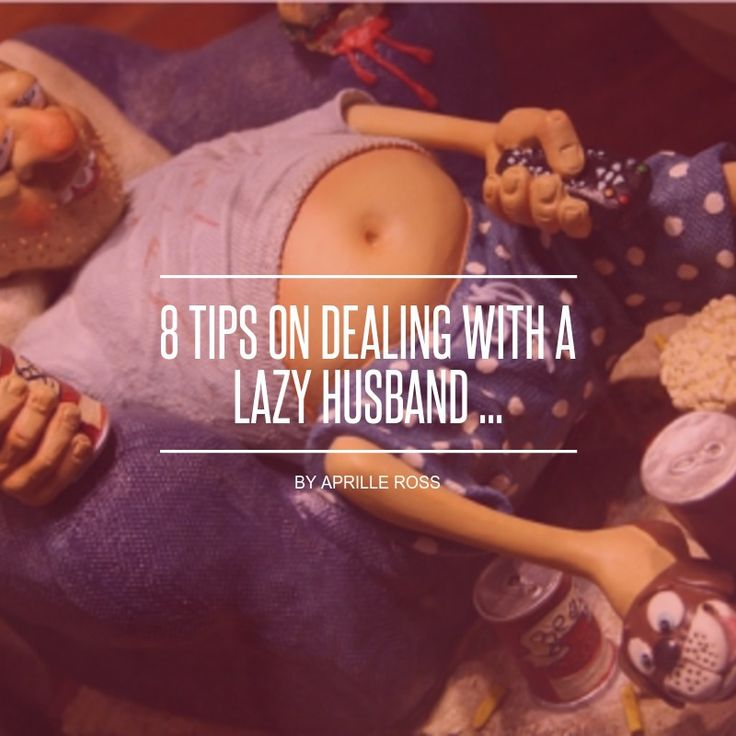 8 Tips on #Dealing with a Lazy Husband ... - Love