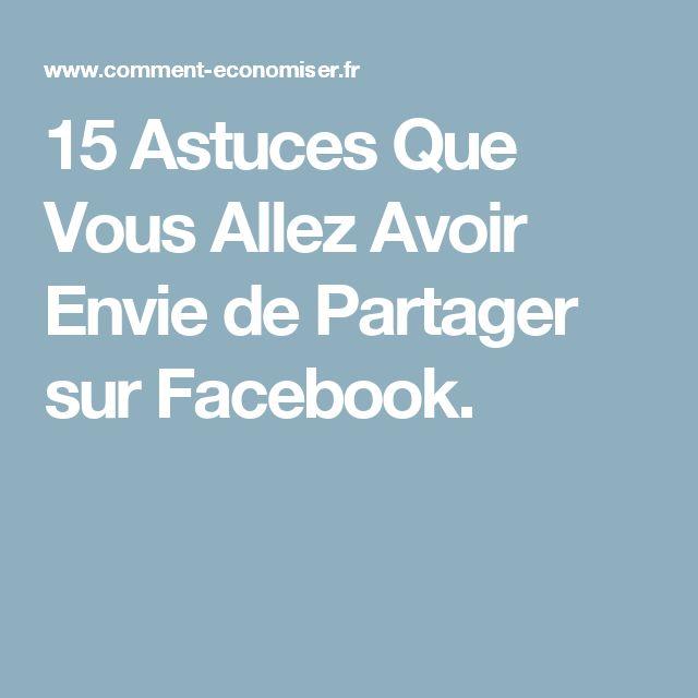 15 Astuces Que Vous Allez Avoir Envie de Partager sur Facebook.