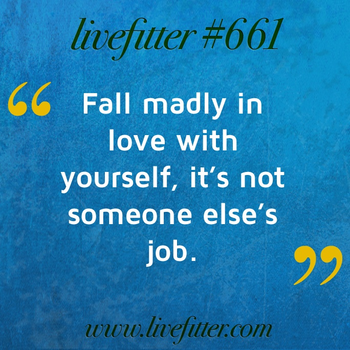 Fall Madly In Love With Yourself.