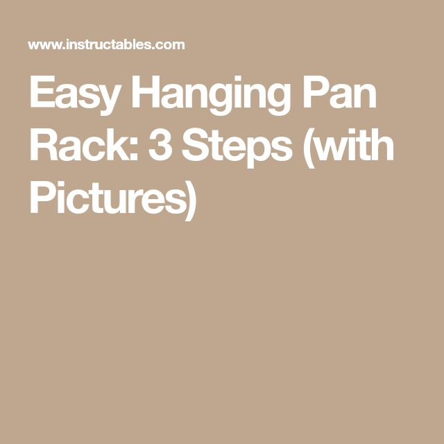 Easy Hanging Pan Rack: 3 Steps (with Pictures)