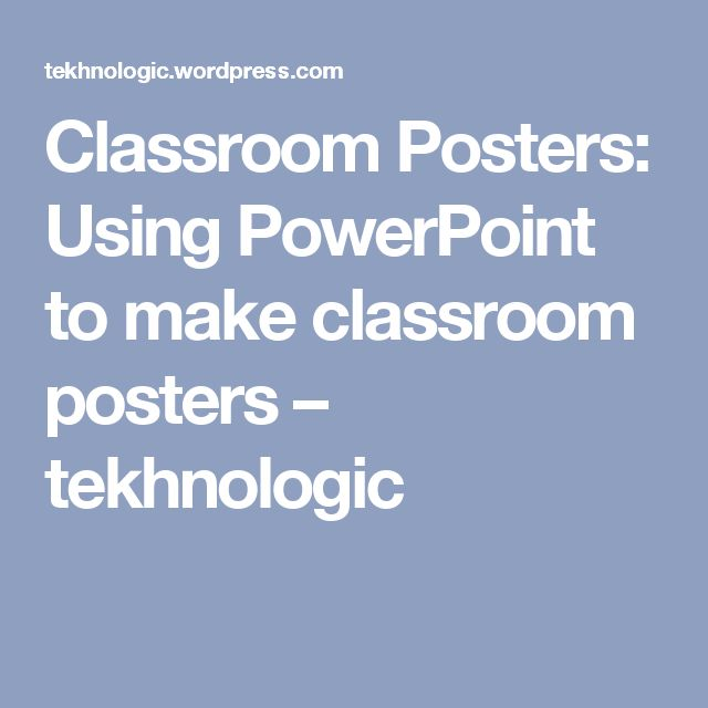 Classroom Posters: Using PowerPoint to make classroom posters – tekhnologic