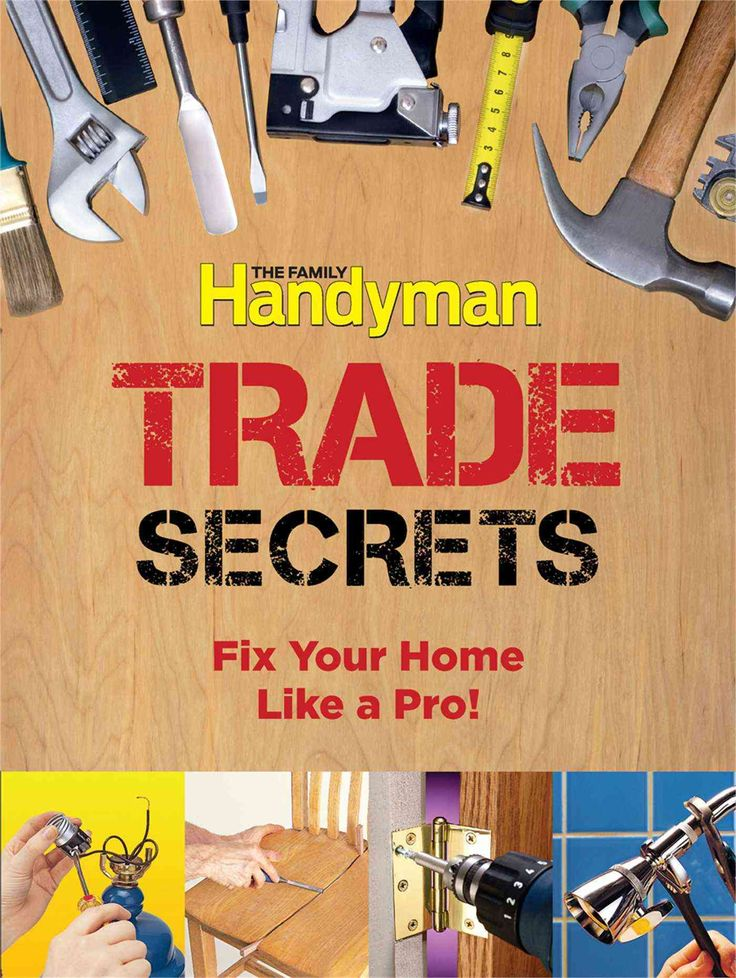 The Family Handyman Trade Secrets: Fix Your Home Like a Pro!                                                                                                                                                      More