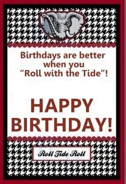 Roll Tide & Happy Birthday!