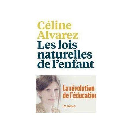Les lois naturelles de l'enfant de Céline Alvarez, éditions Les arènes, 455 pages, 22 euros