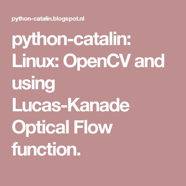 python-catalin: Linux: OpenCV and using Lucas-Kanade Optical Flow function.