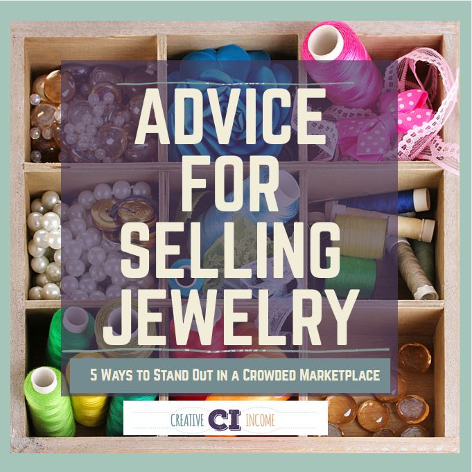Advice for Selling Jewelry: 5 Ways To Stand Out In A Crowded Marketplace