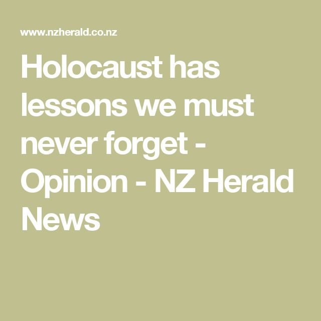 Holocaust has lessons we must never forget - Opinion - NZ Herald News