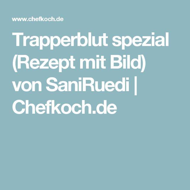 Trapperblut spezial (Rezept mit Bild) von SaniRuedi | Chefkoch.de
