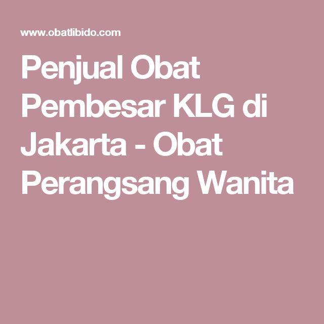 Penjual Obat Pembesar KLG di Jakarta - Obat Perangsang Wanita