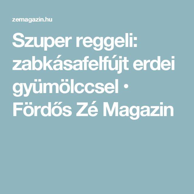 Szuper reggeli: zabkásafelfújt erdei gyümölccsel • Fördős Zé Magazin