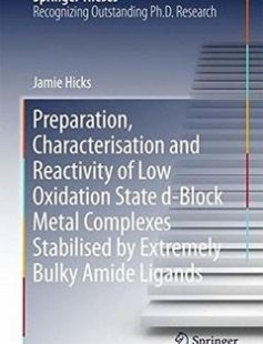 Preparation Characterisation and Reactivity of Low Oxidation State d-Block Metal Complexes Stabilised by Extremely Bulky Amide Ligands free download by Jamie Hicks (auth.) ISBN: 9789811029042 with BooksBob. Fast and free eBooks download.  The post Preparation Characterisation and Reactivity of Low Oxidation State d-Block Metal Complexes Stabilised by Extremely Bulky Amide Ligands Free Download appeared first on Booksbob.com.