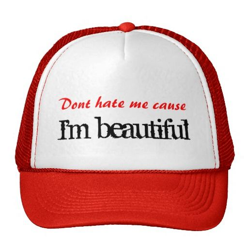 Don't hate me cause I'm beautiful Hat
