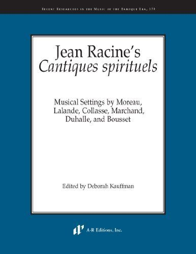 Jean Racine's Cantiques spirituels: Musical Settings by Moreau, Lalande, Collasse, Marchand, Duhalle, and Bousset: Cet article Jean…