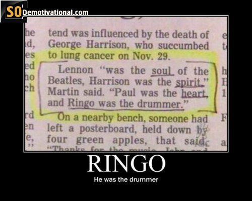 and Ringo was the drummerThe Beatles, Music, Demotivational Posters, Funny Stuff, Humor,  Slipstick, Drummers, Awesome Things, Poor Ringo