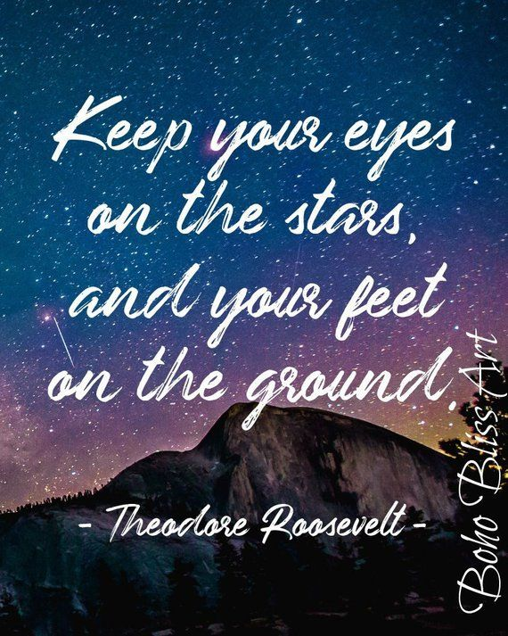 Theodore Roosevelt Quote Keep Your Eyes On The Stars Your Feet