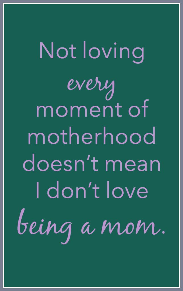 Not loving every moment of motherhood doesn't mean I don't love being a mom. And lots more one-line affirmations for moms!