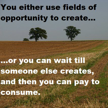 Opportunities present us with a choice... an option to create or to consume. Check out the article to find out more... #happenness #fieldofopportunity #opportunity #dreams #creator #makeithappen #inspiration #motivation